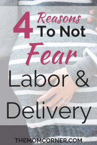 4 Reasons to Not Fear Labor and Delivery. #fearofchildbirth #childbirth #laboranddelivery #pregnancy #thirdtrimester #fear