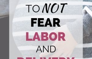 4 Reasons to Not Fear Labor and Delivery. Read for four truths when it comes to labor and delivery that will help settle your fears and set you up for a positive experience.