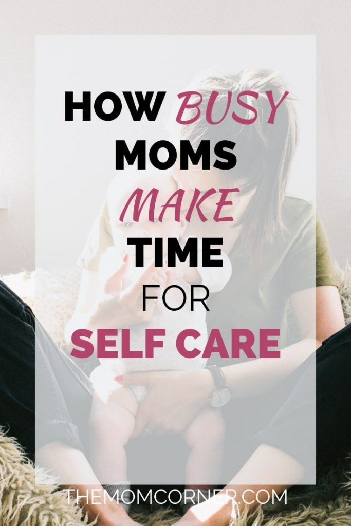 How Busy Moms Make Time For Self Care. Key ways to find time for self care, even if you're a busy mom.