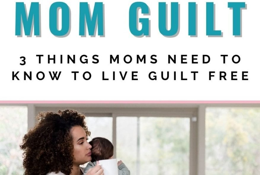 Overcoming Mom Guilt: 3 Things Moms Need To Know To Live Guilt Free