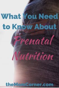 Prenatal Nutrition: What you need to know. Learn the basics of prenatal nutrition including what to eat when pregnant, what to avoid while pregnant, and what prenatal vitamins and supplements to take.