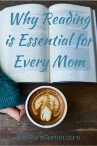 Why Reading is Essential for Every Mom. Four reasons every mom should make time to read.