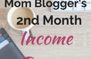 My 2nd Month Blogging Income Report. How I made money blogging my second month as a new blogger. Find out what I what I learned about making money blogging. #blogging #makemoneyblogging #howtomakemoneyblogging #incomereport #bloggingincomereport #realblogger #stayathomemom #workfromhomemom