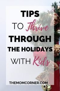 Tips to Thrive Through the Holidays with Kids. Check out these lifesaving tips for Christmas with kids. Don't just survive the holidays, thrive through them. #christmaswithbaby #christmaswithtoddler #christmaswithkids #tips