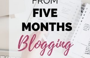 Lessons from Five Months Blogging + Income Report. Learn blogging tips and lessons from my fifth month blogging. #makemoneyblogging #bloggingtips #Blogginglessons