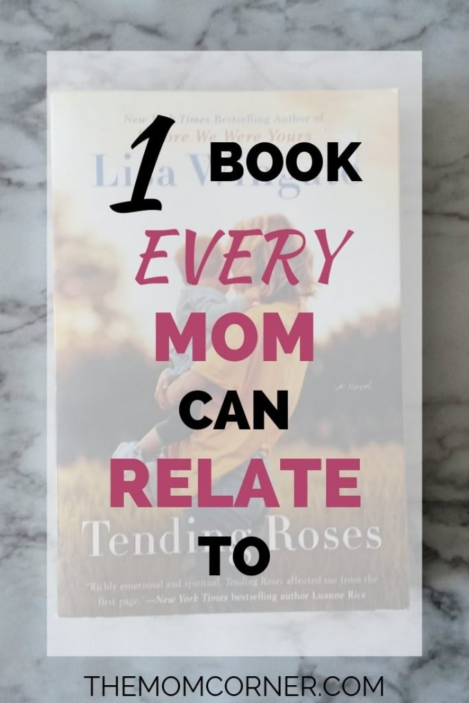 What's one book every mom can relate to? Check out this great reading recommendation of Tending Roses for moms. #readingrecommendation #moms #lisawingate