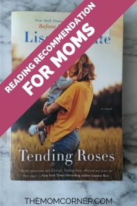 Tending Roses by Lisa Wingate. Check out this must read for moms. Find out why this book is on the top of my list of fiction books for moms.