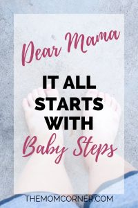 Dear Mama, It All Starts With Baby Steps. Encouragement for the discouraged mom, and an important lesson all moms can learn from their babies.