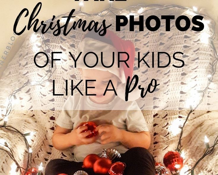 How To Take Christmas Photos Of Your Kids Like A Pro