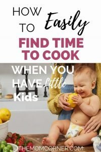 How To Easily Find Time To Cook When You Have Little Kids. Do you struggle to find the time to cook because you are too busy caring for your baby, toddler, or little kids? Check out how I easily find the time to cook, even with little kids.