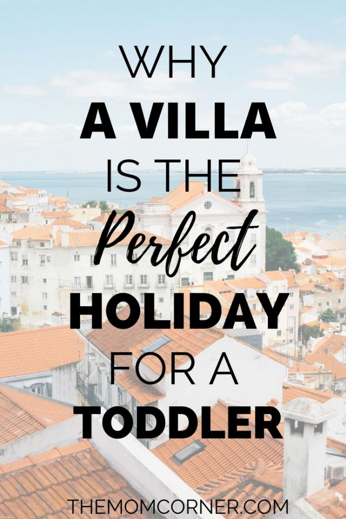 Why A Villa Is The Perfect Holiday For A Toddler. Looking for toddler friendly vacation ideas for your next family vacation? Check out why a villa is the perfect place to stay while traveling with a baby, toddler, or small kids.
