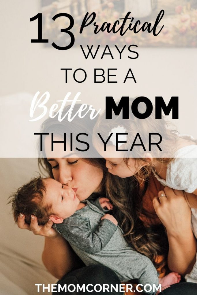 How To Be A Better Mom This Year. Practical tips to help you be a better mom to your baby, to your toddler, and to your kids. Whether you work or are a stay at home mom, these simple tips will help you become the best version of yourself this year.