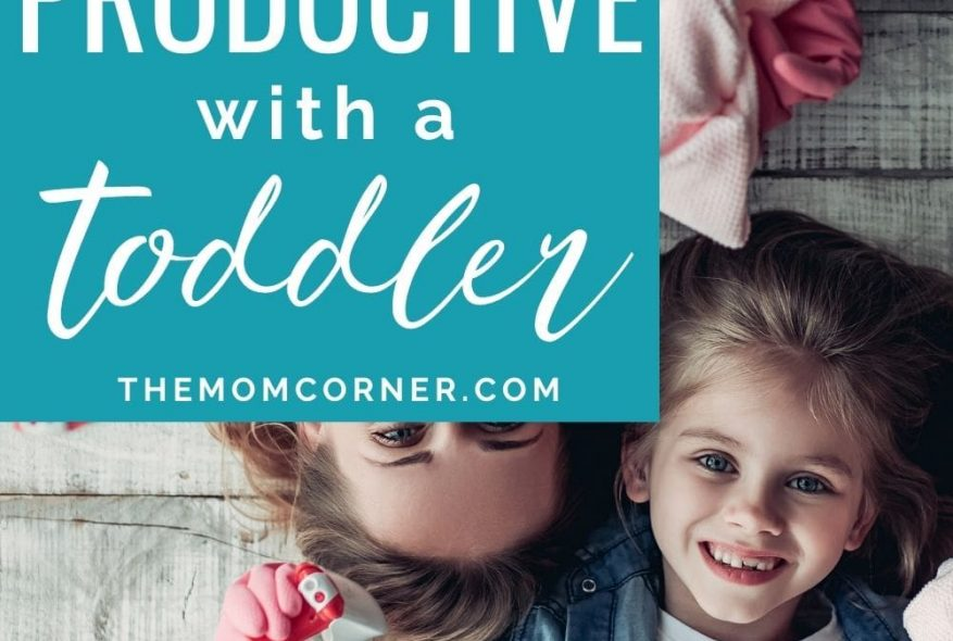 How To Be More Productive With A Toddler