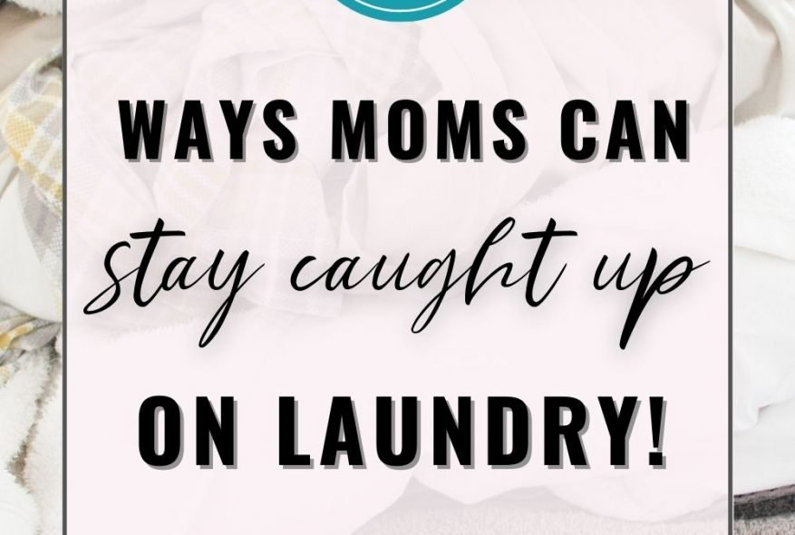 5 Ways Moms Can Easily Stay On Top Of The Laundry